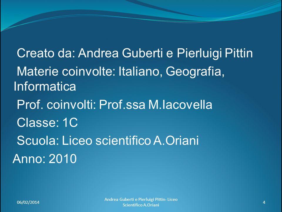 06/02/20144 Andrea Guberti e Pierluigi Pittin- Liceo Scientifico A.Oriani Creato da: Andrea Guberti e Pierluigi Pittin Materie coinvolte: Italiano, Ge