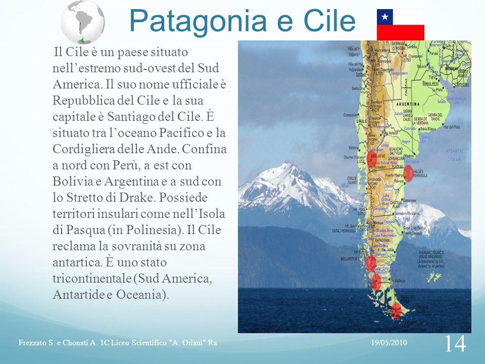 Patagonia e Cile 19/05/2010Frezzato S. e Chonati A. 1C Liceo Scientifico