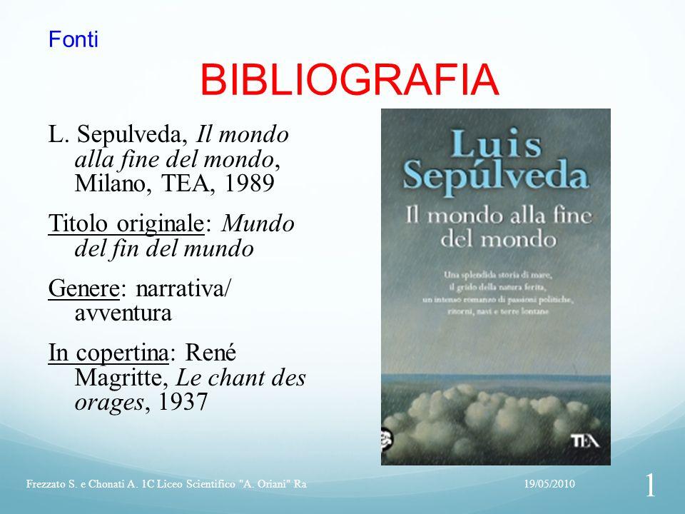 Fonti BIBLIOGRAFIA L. Sepulveda, Il mondo alla fine del mondo, Milano, TEA, 1989 Titolo originale: Mundo del fin del mundo Genere: narrativa/ avventur