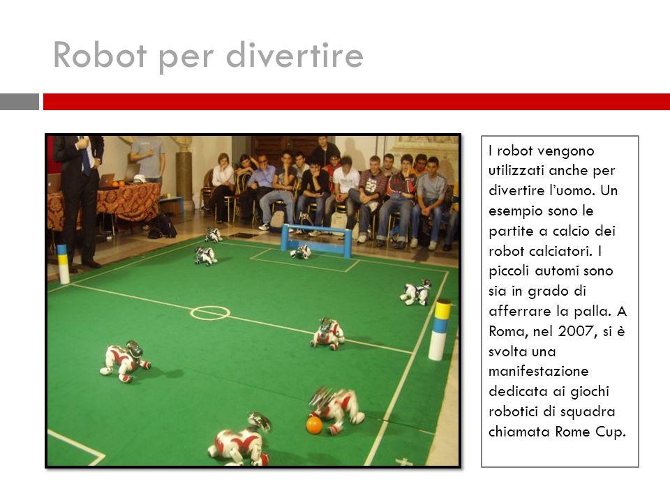 Robot per divertire I robot vengono utilizzati anche per divertire luomo.