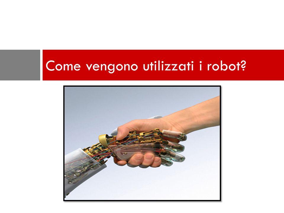 Come vengono utilizzati i robot