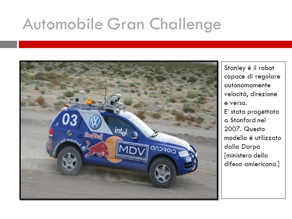 Automobile Gran Challenge Stanley è il robot capace di regolare autonomamente velocità, direzione e verso.