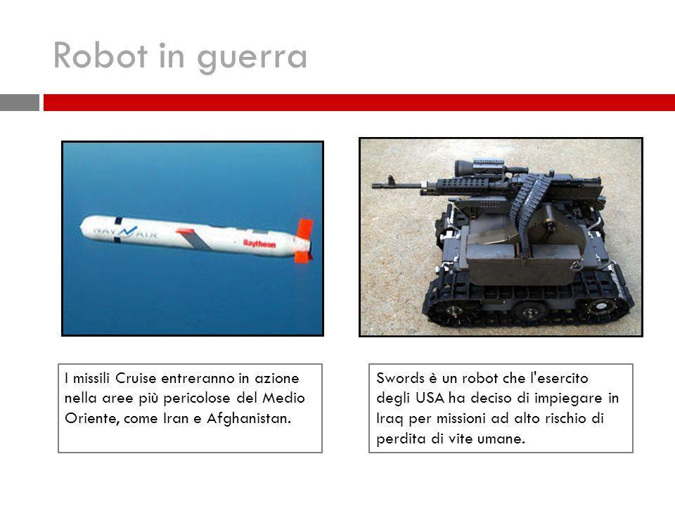 Robot in guerra I missili Cruise entreranno in azione nella aree più pericolose del Medio Oriente, come Iran e Afghanistan.
