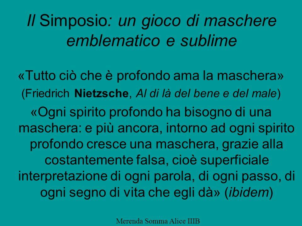 Il Simposio: un gioco di maschere emblematico e sublime «Tutto ciò che è profondo ama la maschera» (Friedrich Nietzsche, Al di là del bene e del male)