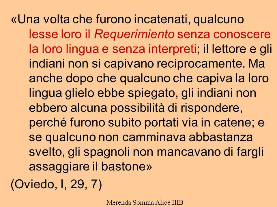 «Una volta che furono incatenati, qualcuno lesse loro il Requerimiento senza conoscere la loro lingua e senza interpreti; il lettore e gli indiani non si capivano reciprocamente.