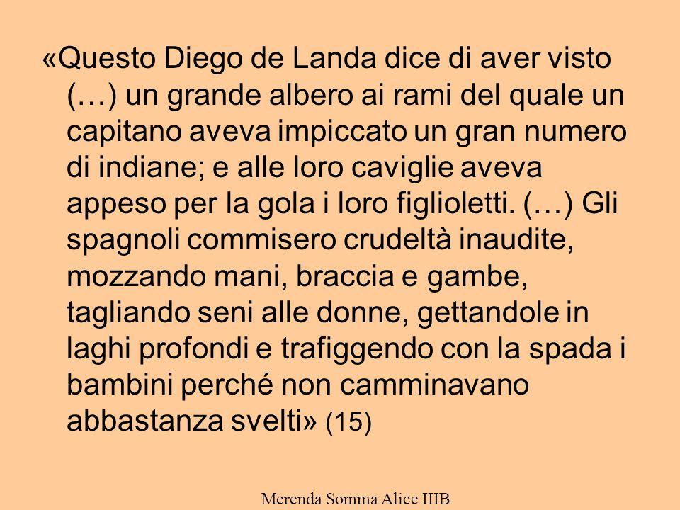 «Questo Diego de Landa dice di aver visto (…) un grande albero ai rami del quale un capitano aveva impiccato un gran numero di indiane; e alle loro caviglie aveva appeso per la gola i loro figlioletti.