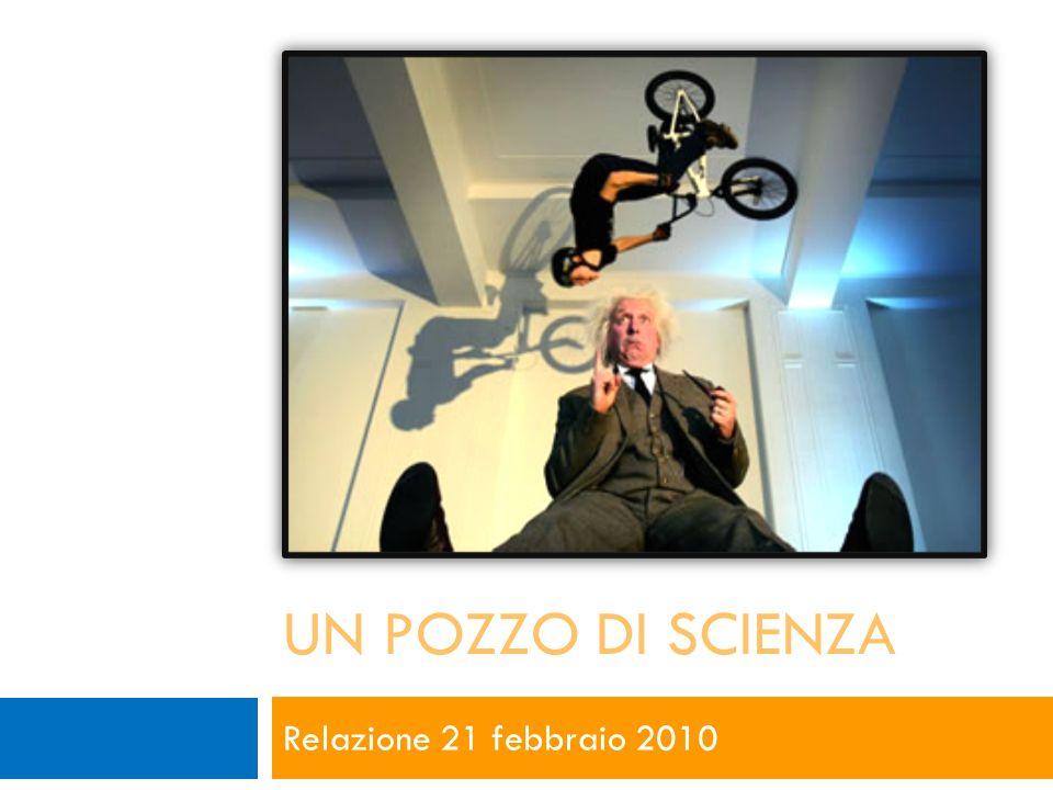 UN POZZO DI SCIENZA Relazione 21 febbraio 2010