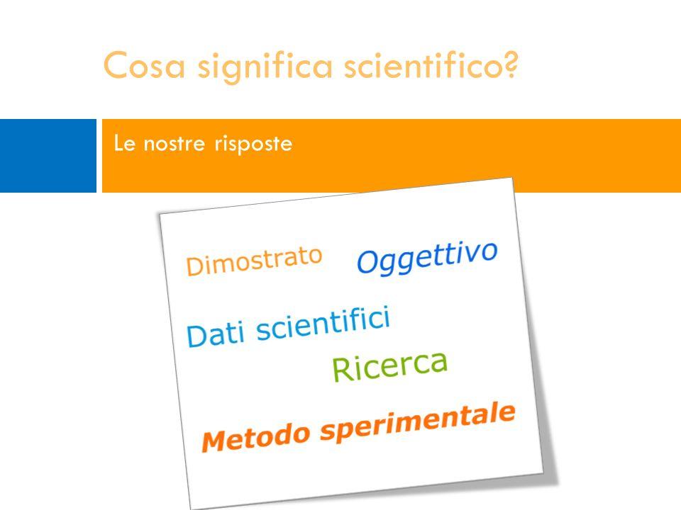 Le nostre risposte Cosa significa scientifico