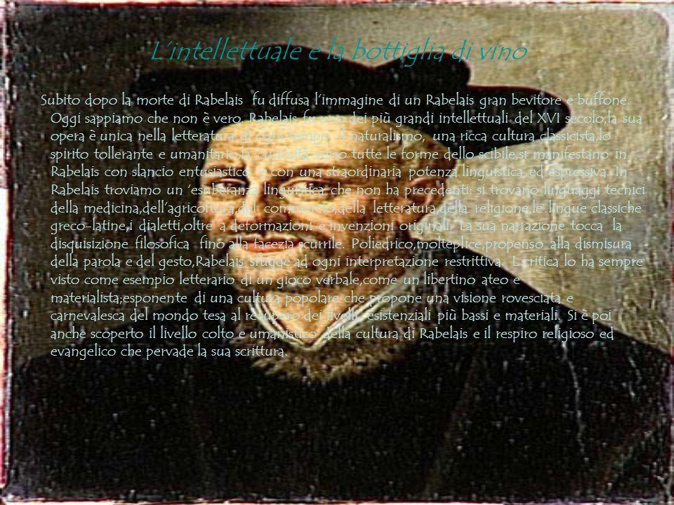 Lintellettuale e la bottiglia di vino Subito dopo la morte di Rabelais fu diffusa limmagine di un Rabelais gran bevitore e buffone.