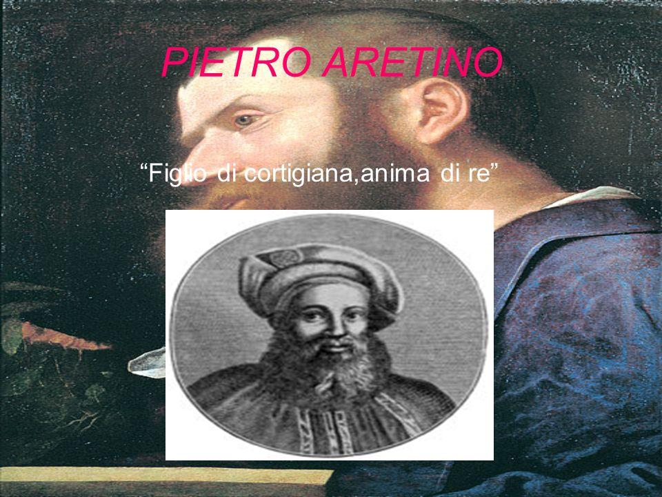 PRESENTAZIONE GENERALE Pietro Aretino fu uno dei maggiori artisti che nel XVI secolo aiutarono a superare definitivamente la visione etica e teologica di questo periodo.Non si conoscono i suoi genitori,in quanto egli non volle riconoscerli in età adulta,ma si suppone che fosse nato da una relazione fra un calzolaio di nome Luca e una cortigiana, Margherita dei Bonci,detta Tita,che si diceva fosse molto scolpita e dipinta da parecchi artisti (inteso nel senso meno artistico possibile),il che ci da un idea sulla ragione della scrittura con toni molto bassi dell Aretino.Con la sua scrittua egli fu sia amato che odiato dai critici dellepoca.