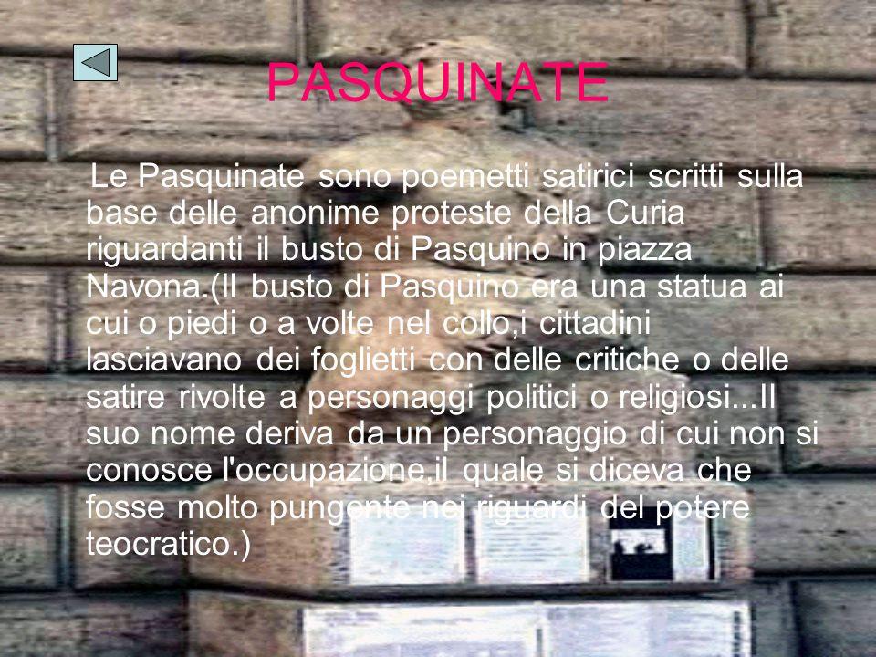 PASQUINATE Le Pasquinate sono poemetti satirici scritti sulla base delle anonime proteste della Curia riguardanti il busto di Pasquino in piazza Navon