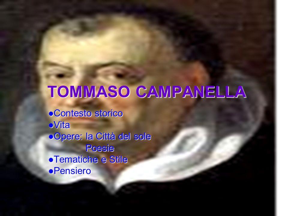 TOMMASO CAMPANELLA Contesto storico Vita Opere: la Città del sole Poesie Tematiche e Stile Pensiero