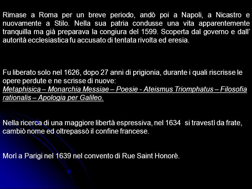 Rimase a Roma per un breve periodo, andò poi a Napoli, a Nicastro e nuovamente a Stilo. Nella sua patria condusse una vita apparentemente tranquilla m