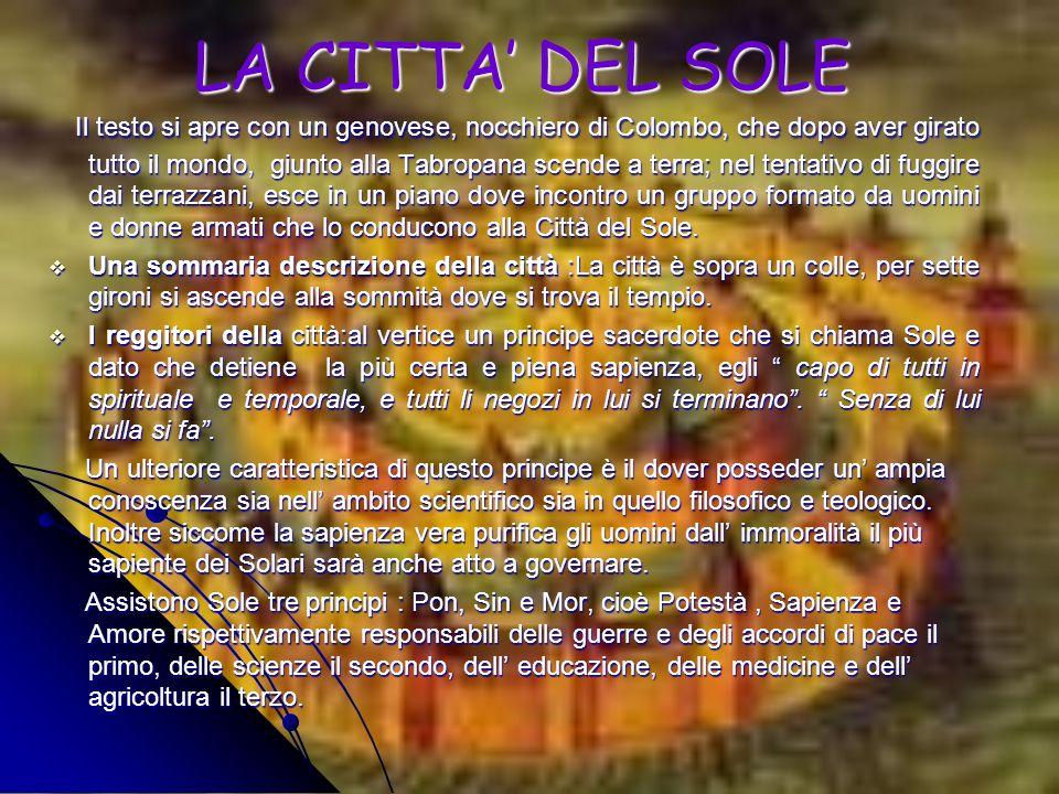 LA CITTA DEL SOLE Il testo si apre con un genovese, nocchiero di Colombo, che dopo aver girato tutto il mondo, giunto alla Tabropana scende a terra; n