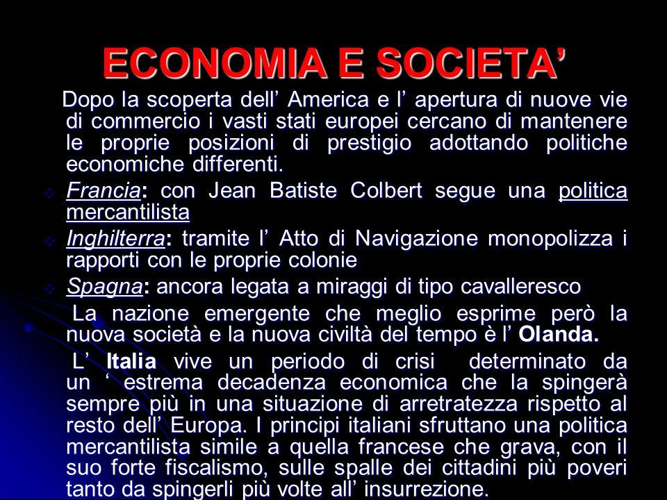 ECONOMIA E SOCIETA Dopo la scoperta dell America e l apertura di nuove vie di commercio i vasti stati europei cercano di mantenere le proprie posizion