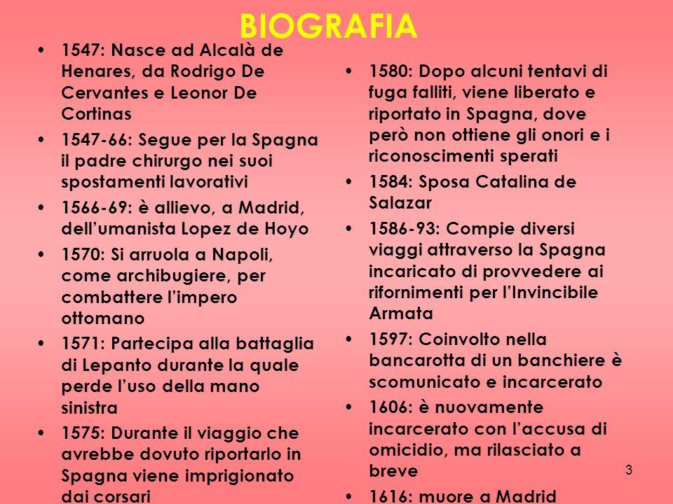 3 BIOGRAFIA 1547: Nasce ad Alcalà de Henares, da Rodrigo De Cervantes e Leonor De Cortinas 1547-66: Segue per la Spagna il padre chirurgo nei suoi spo