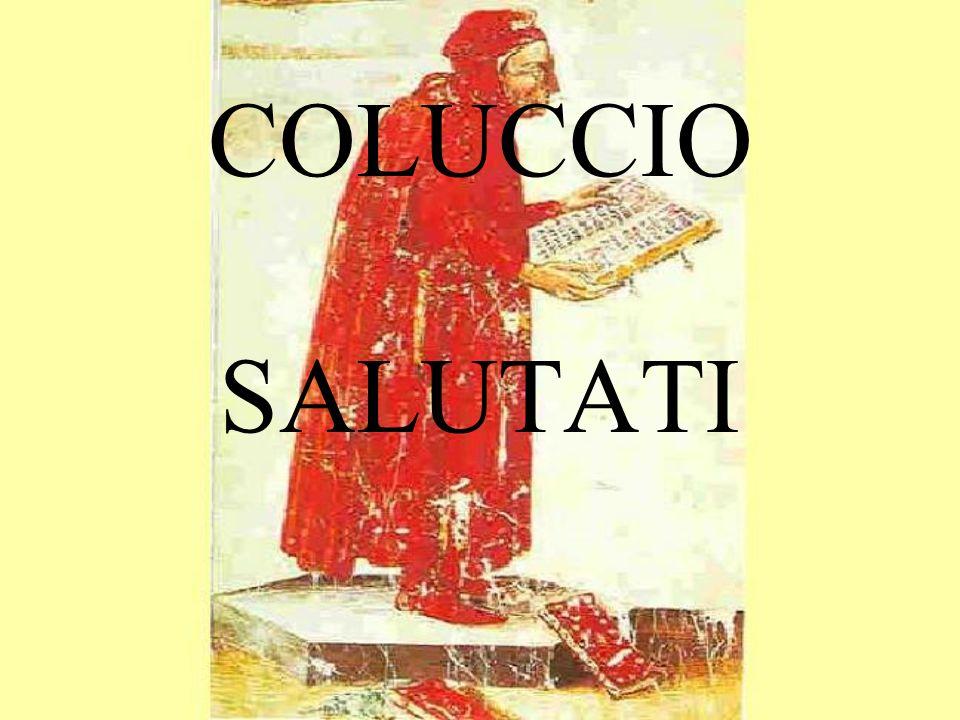 Un posto centrale nell umanesimo civile è occupato da Coluccio Salutati: Umanista nato a Stignano in Val di Nievole nel 1331 e morto a Firenze nel 1406.
