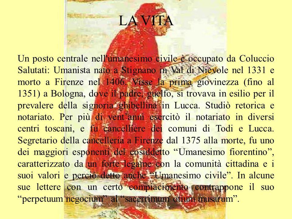 Un posto centrale nell'umanesimo civile è occupato da Coluccio Salutati: Umanista nato a Stignano in Val di Nievole nel 1331 e morto a Firenze nel 140