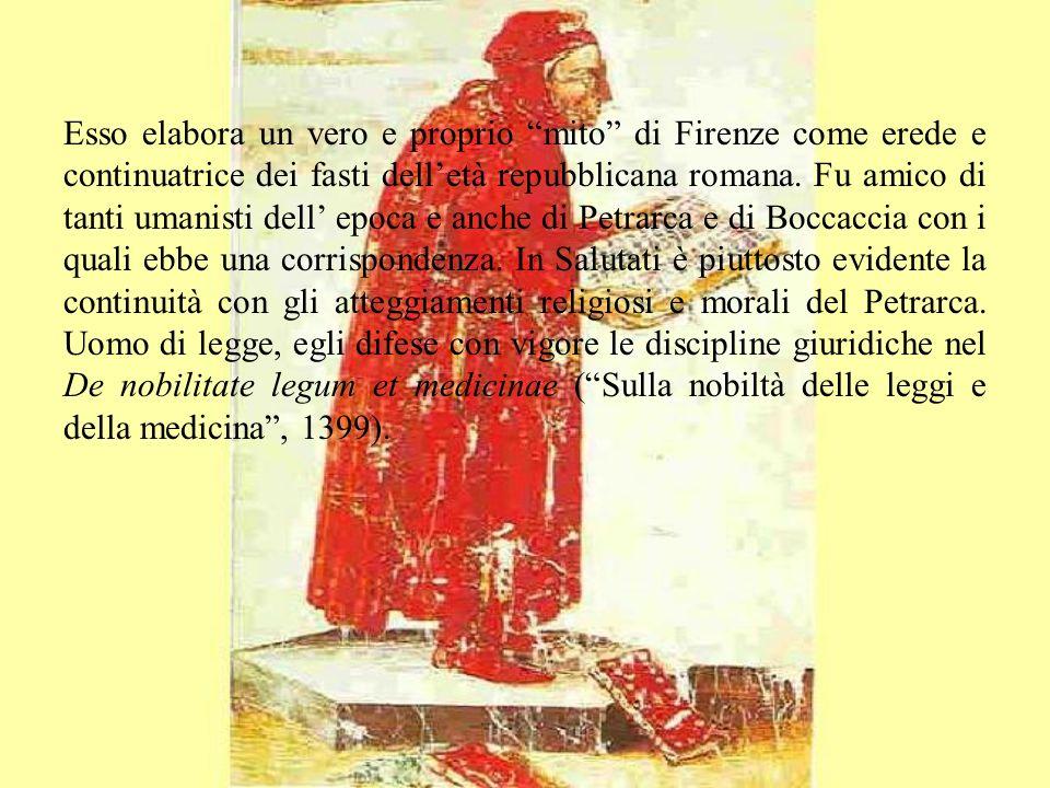 Esso elabora un vero e proprio mito di Firenze come erede e continuatrice dei fasti delletà repubblicana romana. Fu amico di tanti umanisti dell epoca