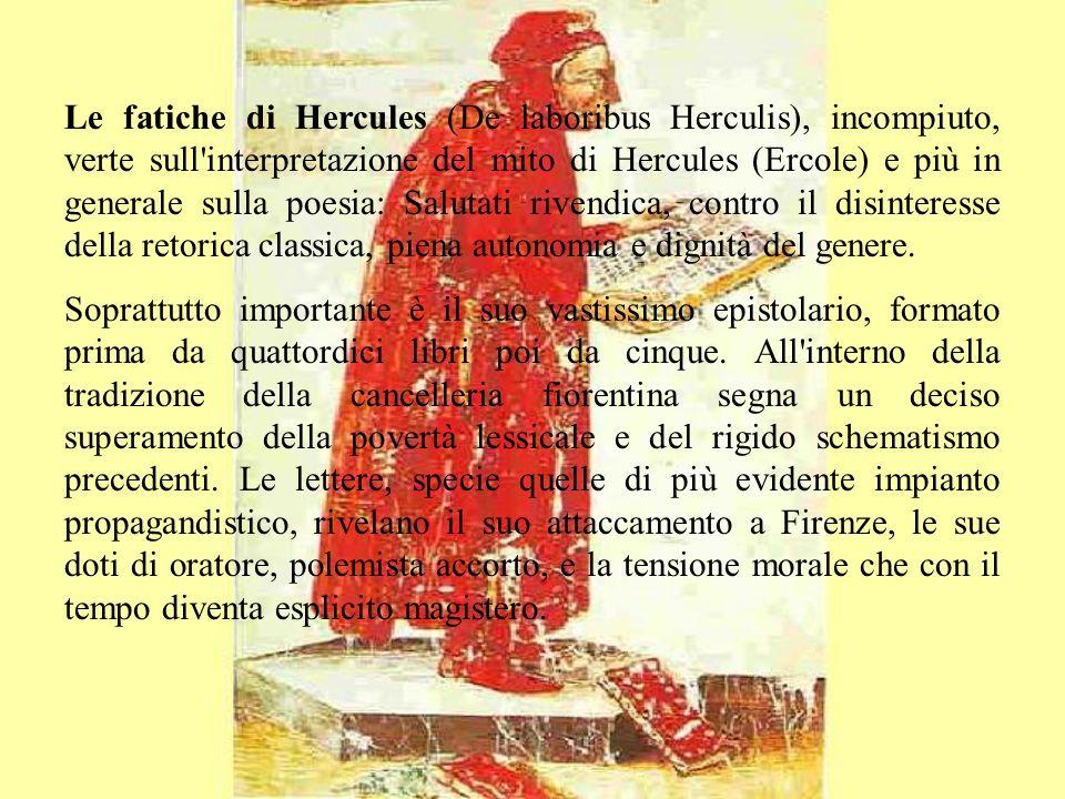 Le fatiche di Hercules (De laboribus Herculis), incompiuto, verte sull'interpretazione del mito di Hercules (Ercole) e più in generale sulla poesia: S