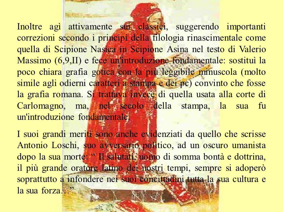 Inoltre agì attivamente sui classici, suggerendo importanti correzioni secondo i principi della filologia rinascimentale come quella di Scipione Nasic
