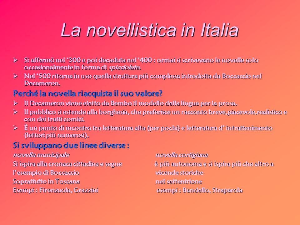 La novellistica in Italia Si affermò nel 300 e poi decaduta nel 400 : ormai si scrivevano le novelle solo occasionalmente in forma di spicciolate. Si
