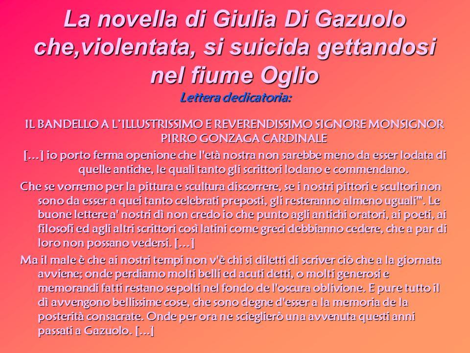 La novella di Giulia Di Gazuolo che,violentata, si suicida gettandosi nel fiume Oglio Lettera dedicatoria: IL BANDELLO A LILLUSTRISSIMO E REVERENDISSI