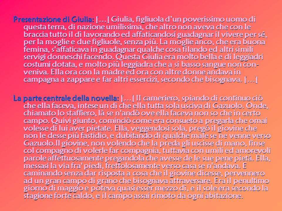 Presentazione di Giulia: […] Giulia, figliuola dun poverissimo uomo di questa terra, di nazione umilissima, che altro non aveva che con le braccia tut