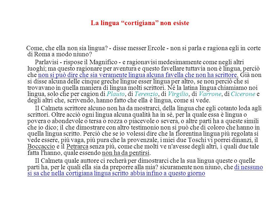 La lingua cortigiana non esiste Come, che ella non sia lingua.