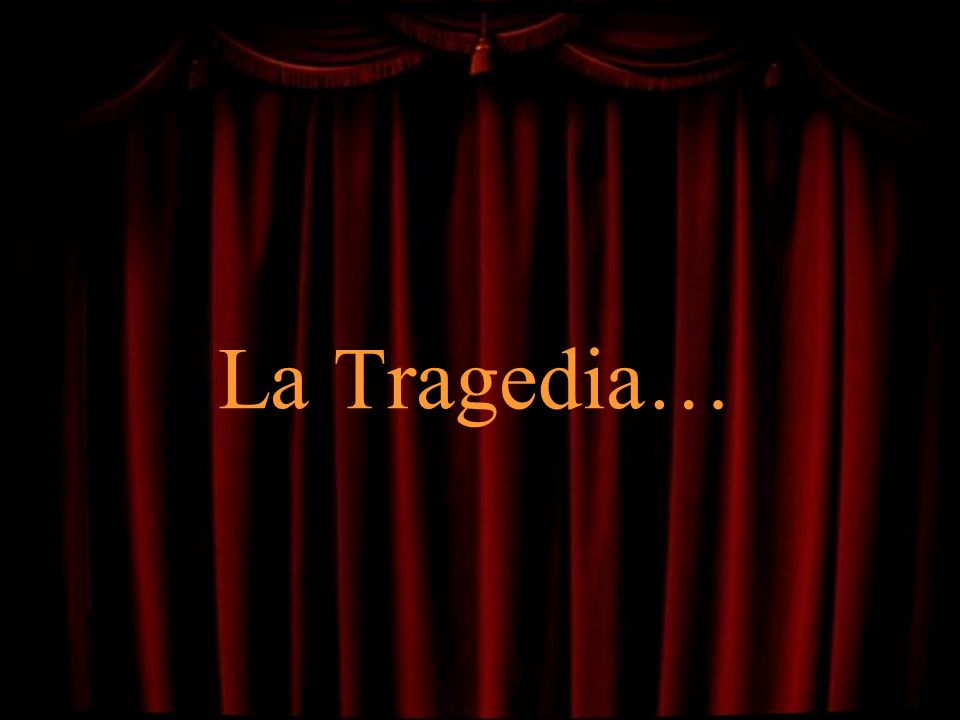 La Tragedia…