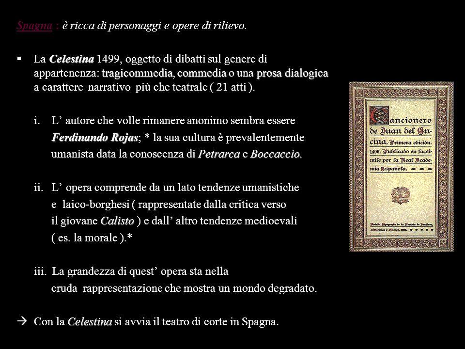Spagna : è ricca di personaggi e opere di rilievo. Celestina tragicommediacommediaprosa dialogica La Celestina 1499, oggetto di dibatti sul genere di