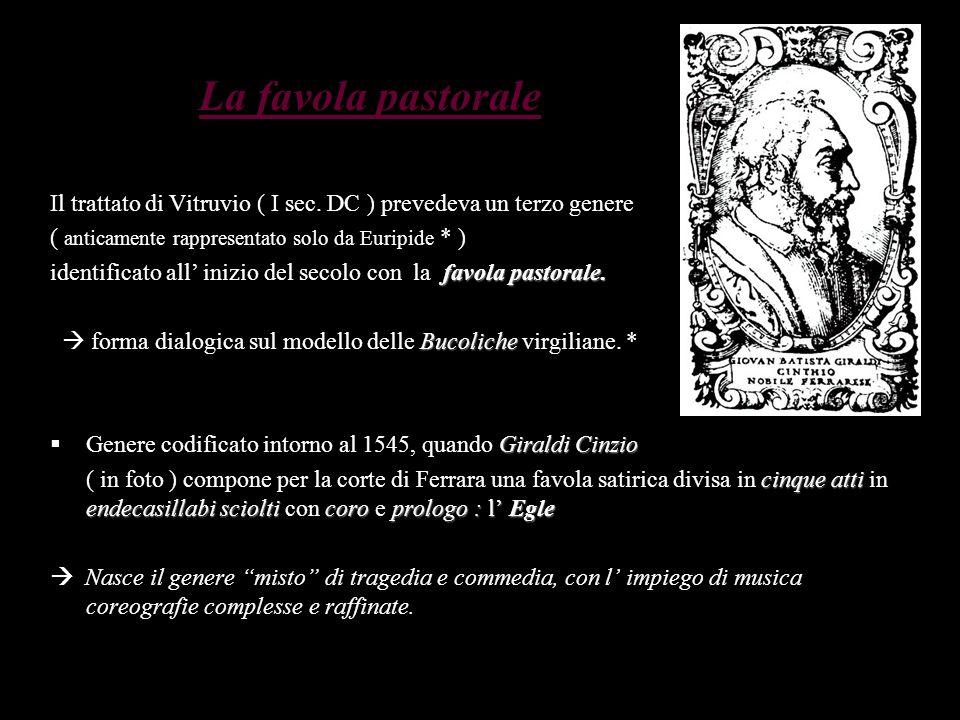 La favola pastorale Il trattato di Vitruvio ( I sec. DC ) prevedeva un terzo genere ( anticamente rappresentato solo da Euripide * ) favola pastorale.