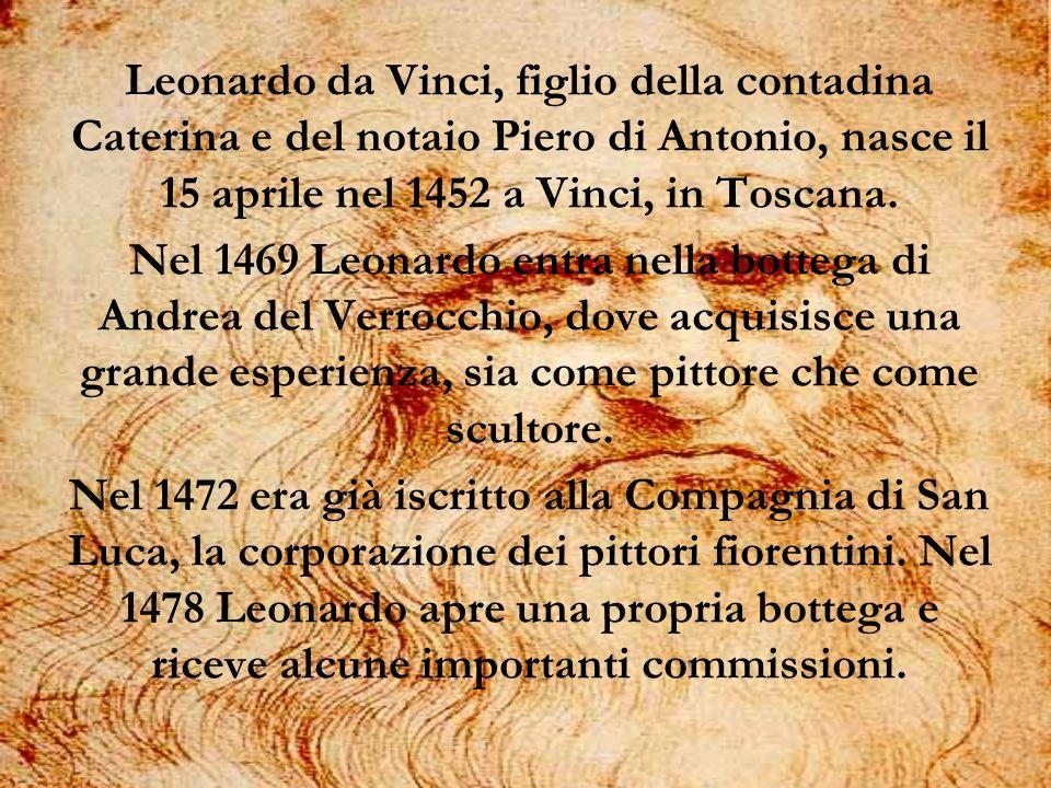Leonardo da Vinci, figlio della contadina Caterina e del notaio Piero di Antonio, nasce il 15 aprile nel 1452 a Vinci, in Toscana. Nel 1469 Leonardo e