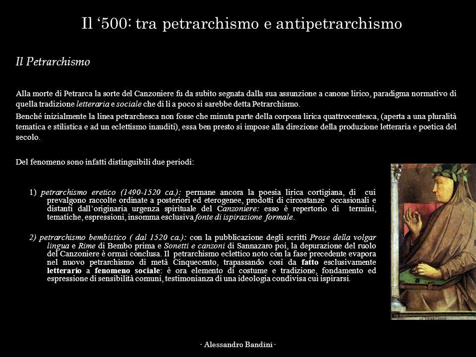 Il 500: tra petrarchismo e antipetrarchismo 1) petrarchismo eretico (1490-1520 ca.): permane ancora la poesia lirica cortigiana, di cui prevalgono rac
