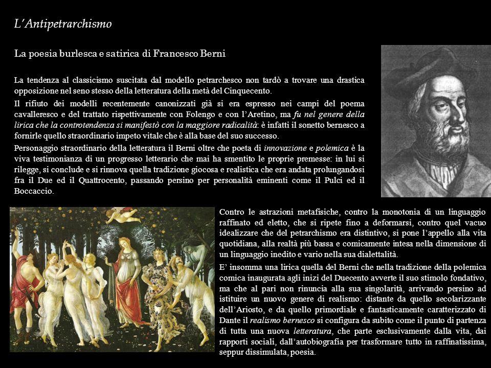 LAntipetrarchismo La poesia burlesca e satirica di Francesco Berni La tendenza al classicismo suscitata dal modello petrarchesco non tardò a trovare u