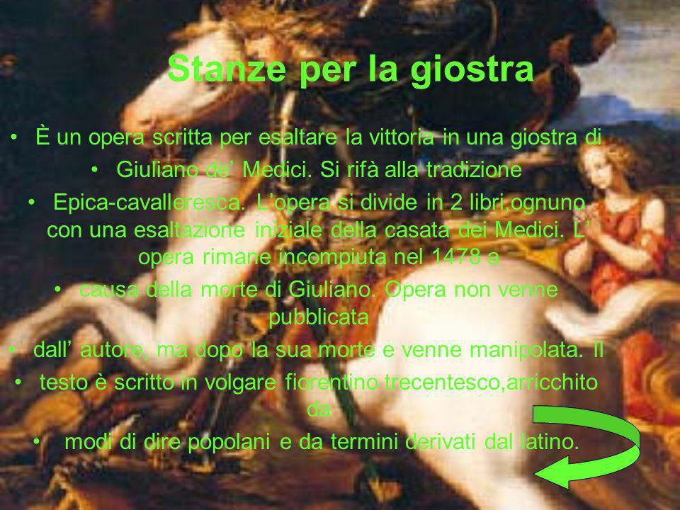Stanze per la giostra È un opera scritta per esaltare la vittoria in una giostra di Giuliano de Medici.