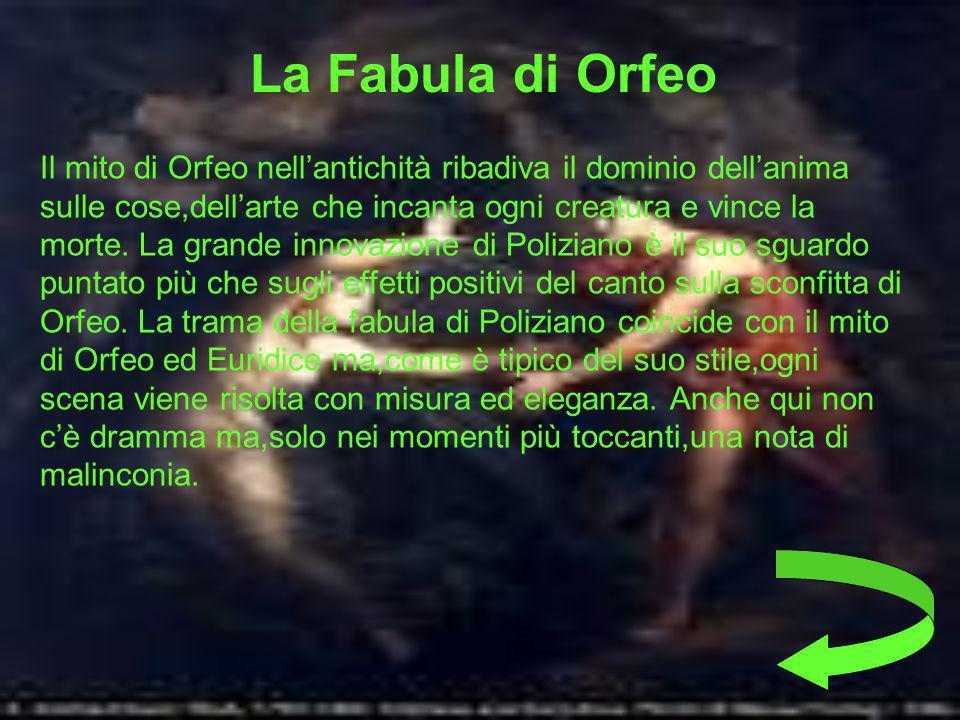 La Fabula di Orfeo Il mito di Orfeo nellantichità ribadiva il dominio dellanima sulle cose,dellarte che incanta ogni creatura e vince la morte.