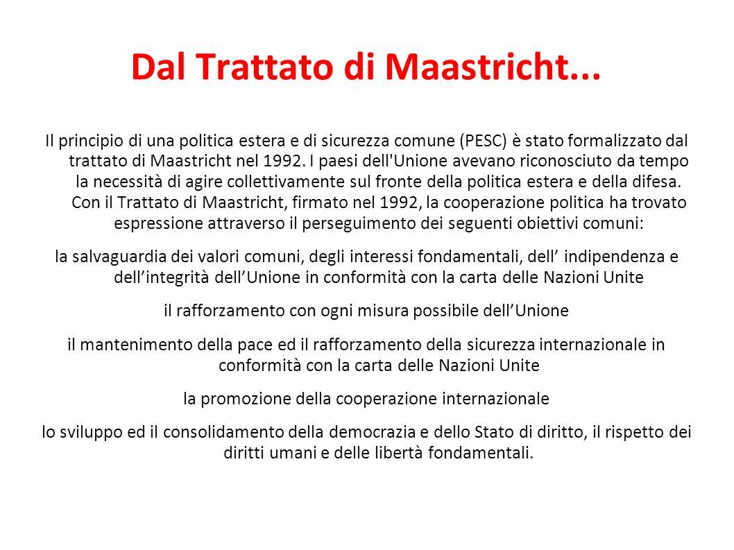 Dal Trattato di Maastricht... Il principio di una politica estera e di sicurezza comune (PESC) è stato formalizzato dal trattato di Maastricht nel 199