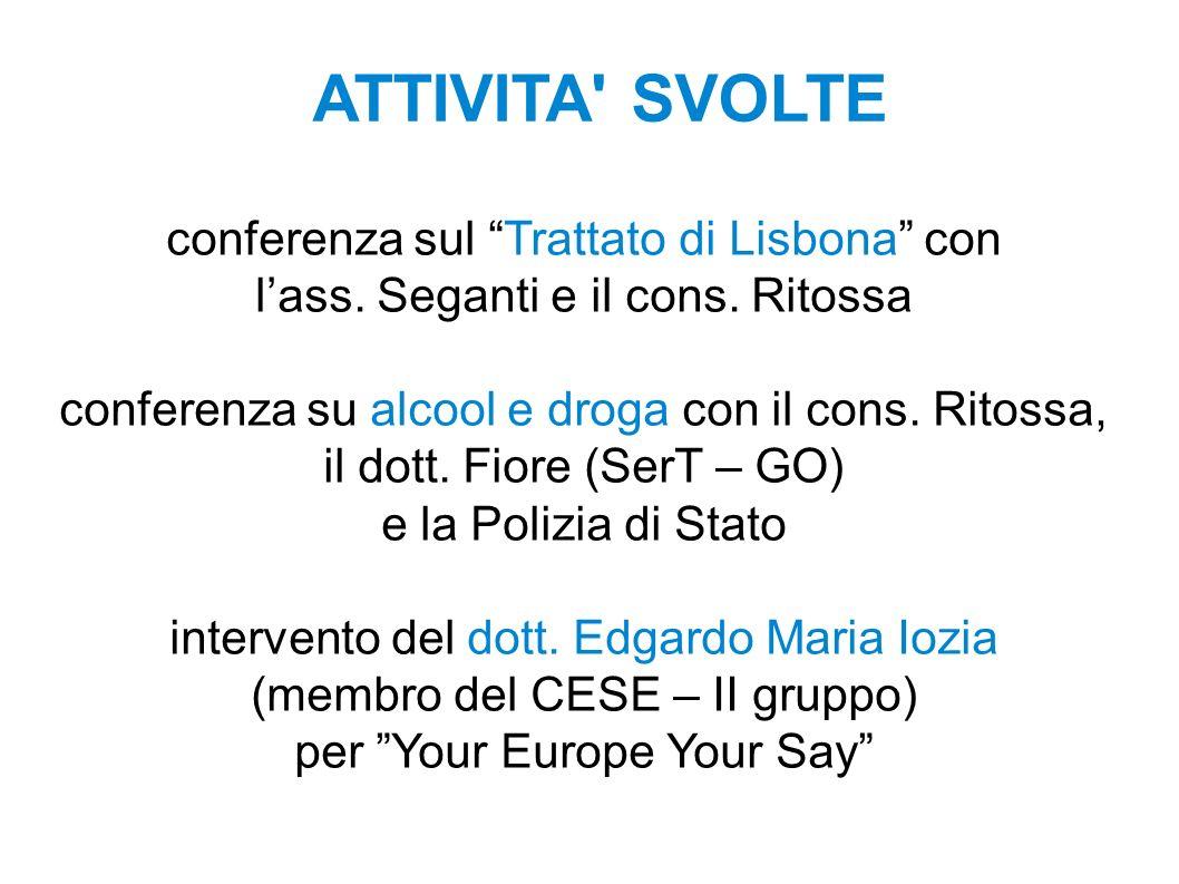 conferenza sul Trattato di Lisbona con lass. Seganti e il cons. Ritossa conferenza su alcool e droga con il cons. Ritossa, il dott. Fiore (SerT – GO)