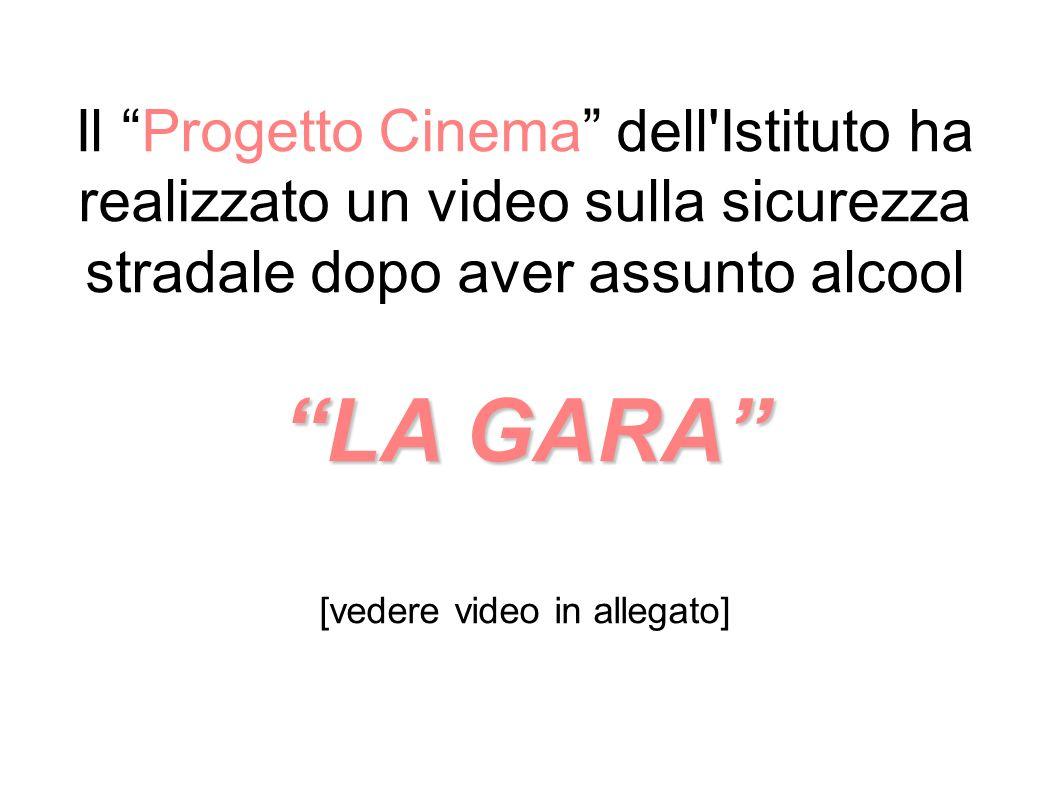 LA GARA Il Progetto Cinema dell'Istituto ha realizzato un video sulla sicurezza stradale dopo aver assunto alcool LA GARA [vedere video in allegato]