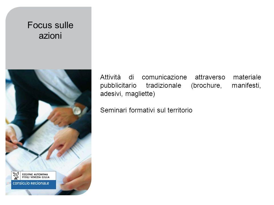 Attività di comunicazione attraverso materiale pubblicitario tradizionale (brochure, manifesti, adesivi, magliette) Seminari formativi sul territorio Focus sulle azioni