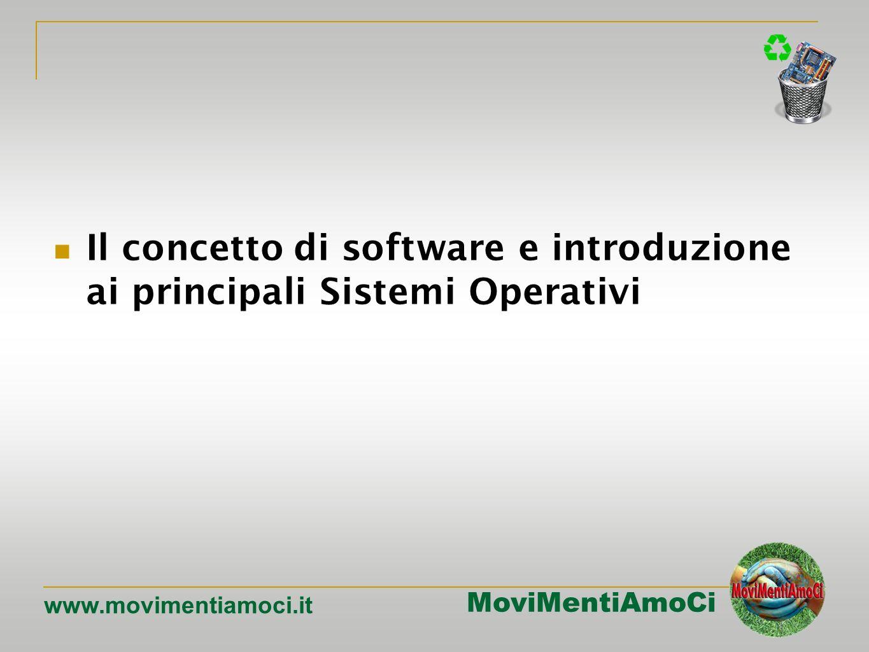 MoviMentiAmoCi www.movimentiamoci.it Il concetto di software e introduzione ai principali Sistemi Operativi