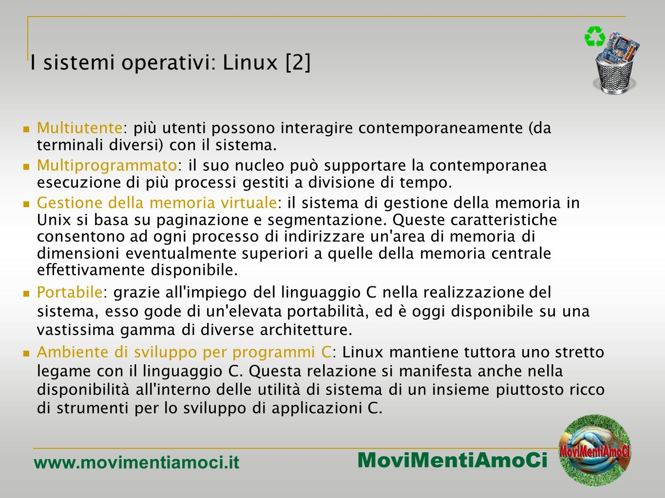 MoviMentiAmoCi www.movimentiamoci.it Multiutente: più utenti possono interagire contemporaneamente (da terminali diversi) con il sistema. Multiprogram