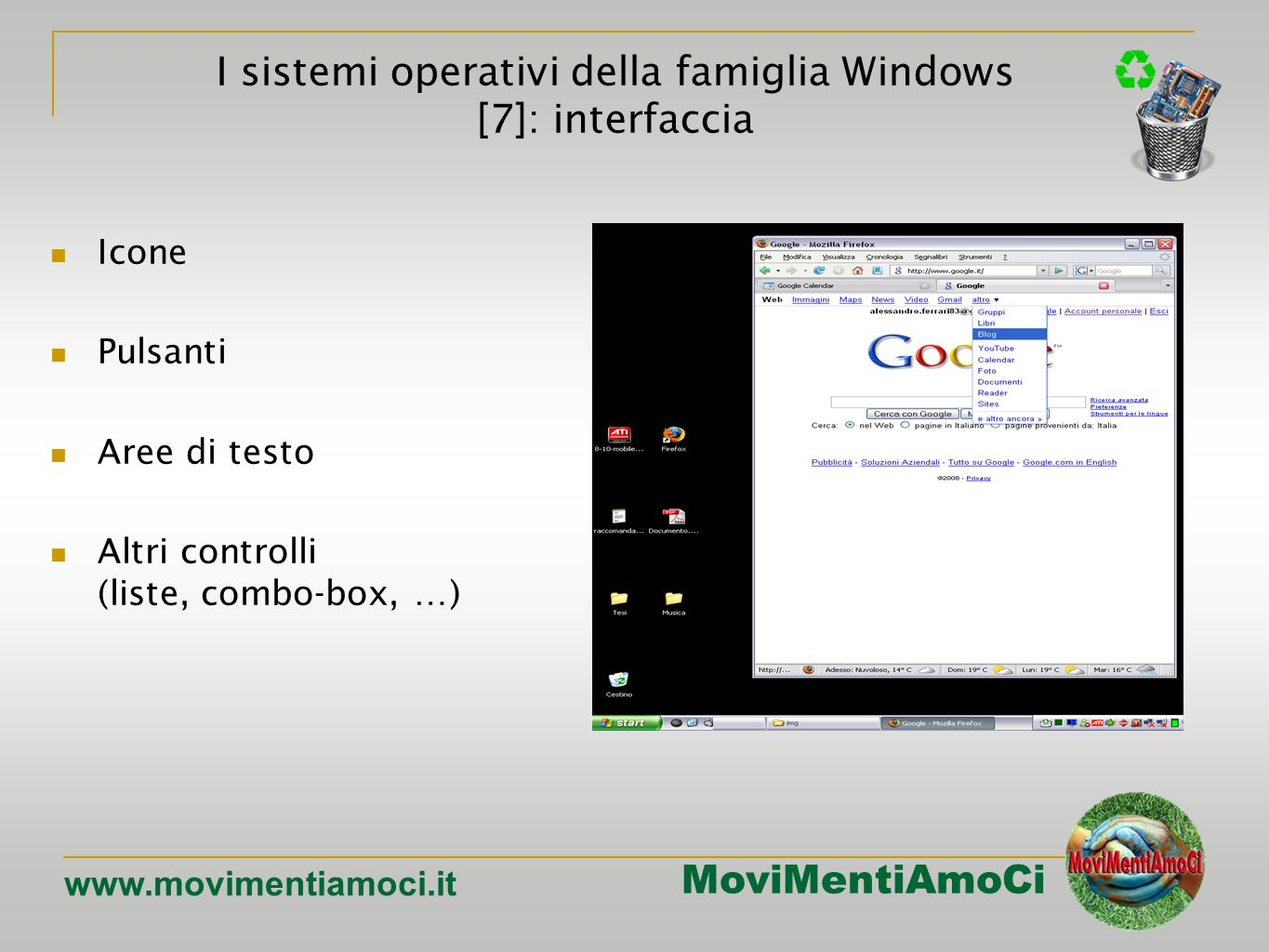 MoviMentiAmoCi www.movimentiamoci.it Icone Pulsanti Aree di testo Altri controlli (liste, combo-box, …) I sistemi operativi della famiglia Windows [7]: interfaccia