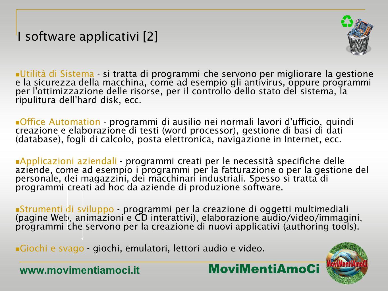 MoviMentiAmoCi www.movimentiamoci.it Utilità di Sistema - si tratta di programmi che servono per migliorare la gestione e la sicurezza della macchina, come ad esempio gli antivirus, oppure programmi per l ottimizzazione delle risorse, per il controllo dello stato del sistema, la ripulitura dell hard disk, ecc.