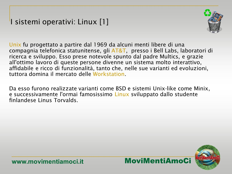 MoviMentiAmoCi www.movimentiamoci.it Unix fu progettato a partire dal 1969 da alcuni menti libere di una compagnia telefonica statunitense, gli AT&T, presso i Bell Labs, laboratori di ricerca e sviluppo.