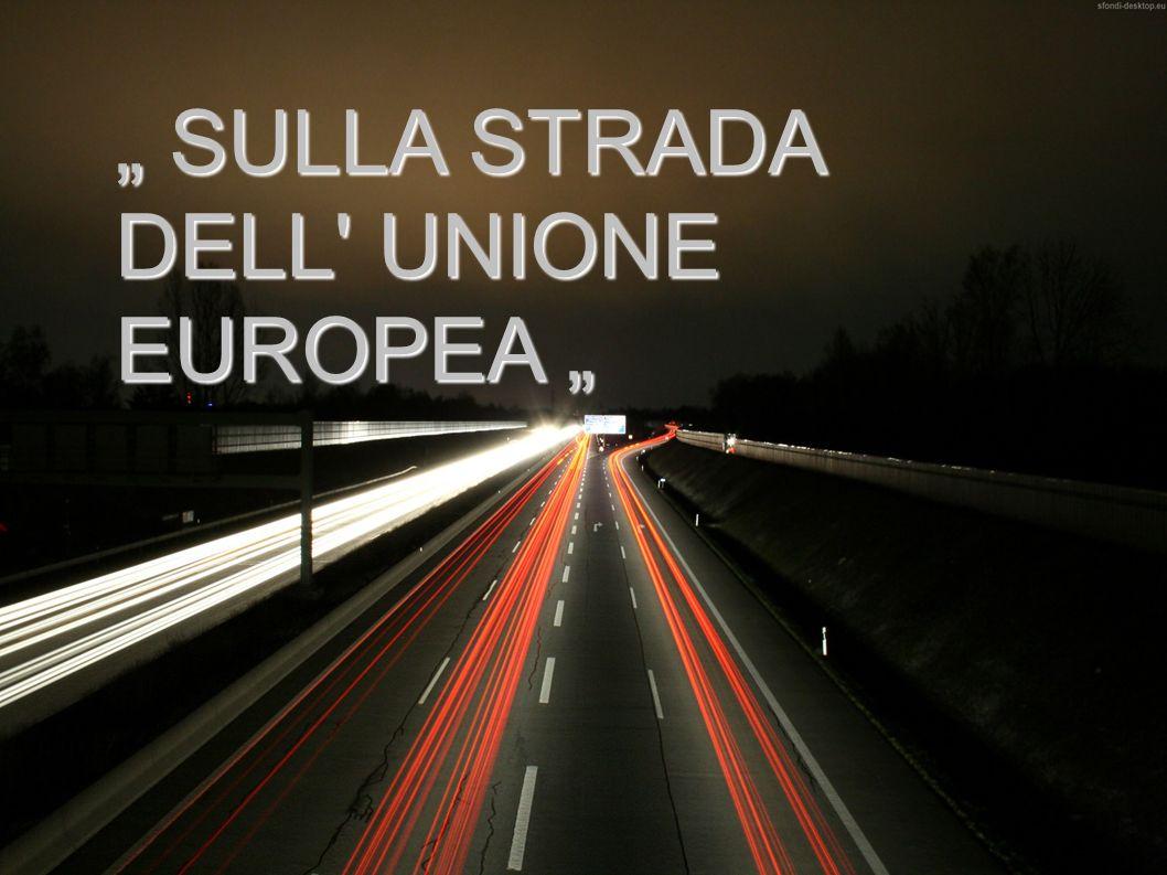 SULLA STRADA SULLA STRADA DELL' UNIONE EUROPEA DELL' UNIONE EUROPEA