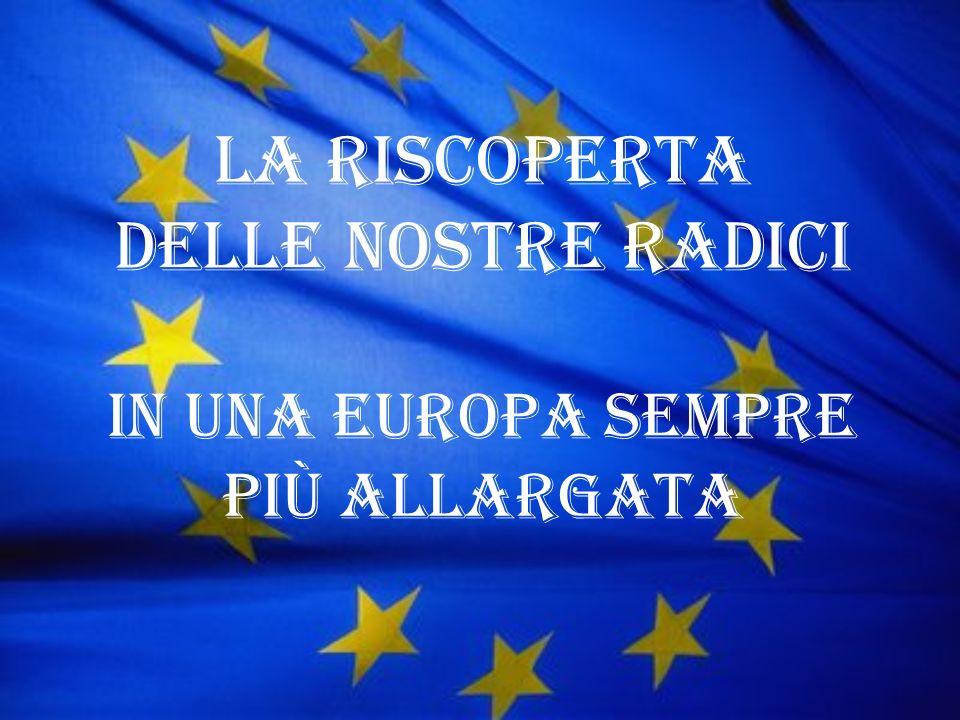 La riscoperta delle nostre radici in una Europa sempre più allargata