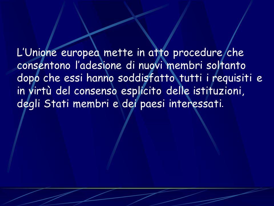 LUnione europea mette in atto procedure che consentono ladesione di nuovi membri soltanto dopo che essi hanno soddisfatto tutti i requisiti e in virtù