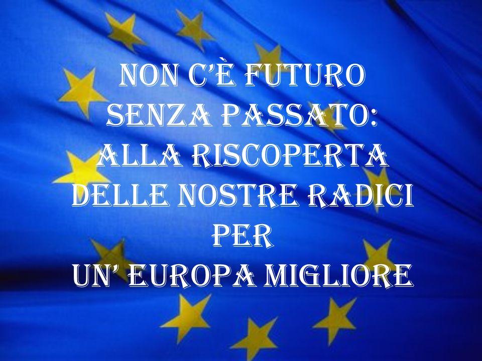 Non cè futuro senza passato: alla riscoperta delle nostre radici per un Europa migliore
